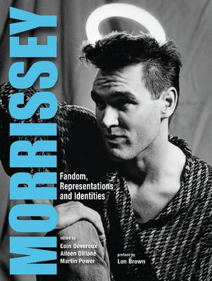 Morrissey: Fandom, Representations and Identities by Eoin Devereux