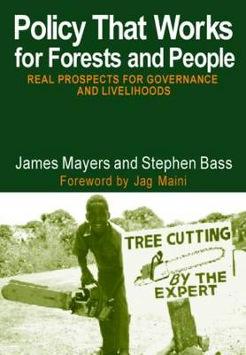Policy That Works for Forests and People: Real Prospects for Governance and Livelihoods book
