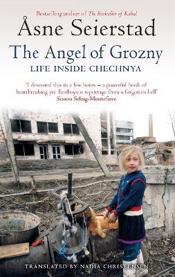 The Angel Of Grozny by Asne Seierstad