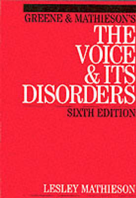 Greene and Mathieson's the Voice and its Disorders by Lesley Mathieson
