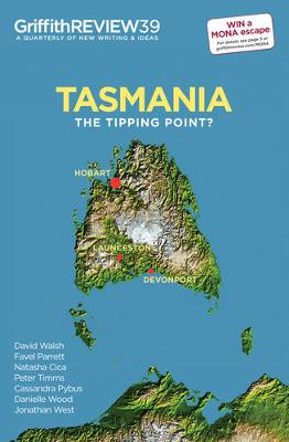 Griffith Review 39: Tasmania: The Tipping Point by Julianne Schultz