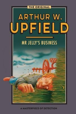 Mr Jelly's Business by Arthur W. Upfield