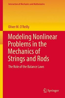 Modeling Nonlinear Problems in the Mechanics of Strings and Rods by Oliver M. O'Reilly