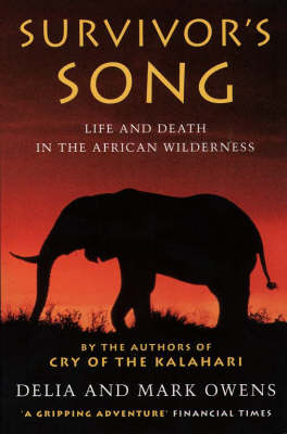 Survivor's Song: Life and Death in an African Wilderness by Mark Owens
