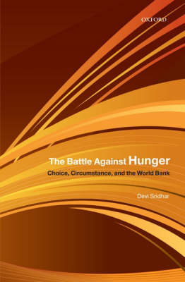 The Battle Against Hunger: Choice, Circumstance, and the World Bank by Devi Sridhar