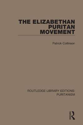 The Elizabethan Puritan Movement by Patrick Collinson