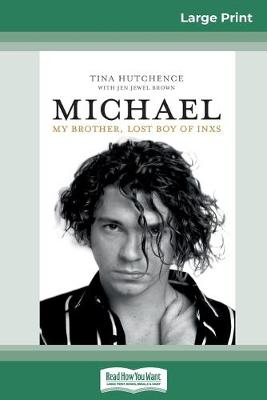 Michael: My brother, lost boy of INXS (16pt Large Print Edition) by Tina Hutchence