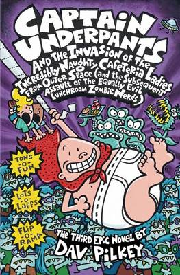 Captain Underpants and the Invasion of the Incredibly Naughty Cafeteria Ladies from Outer Space by Dav Pilkey