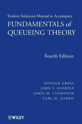 Fundamentals of Queueing Theory Solutions Manual to accompany Fundamentals of Queueing Theory, 4e Solutions Manual by Donald Gross