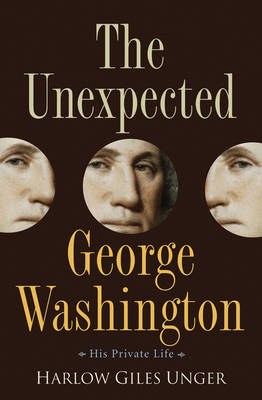 The Unexpected George Washington by Harlow Giles Unger
