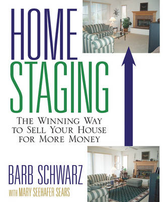 Home Staging: The Winning Way To Sell Your House for More Money by Barb Schwarz