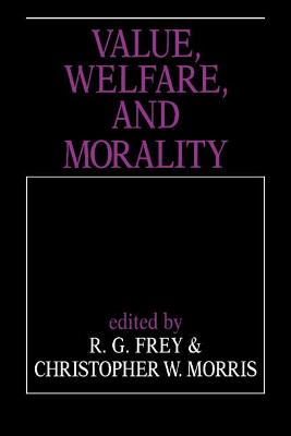 Value, Welfare, and Morality by R. G. Frey