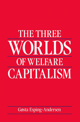 The The Three Worlds of Welfare Capitalism by Gosta Esping-Andersen