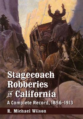 Stagecoach Robberies in California by R. Michael Wilson