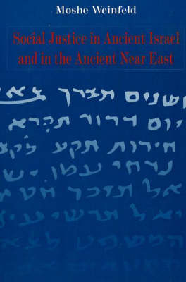 Social Justice in Ancient Israel and in the Ancient Near East by Moshe Weinfeld