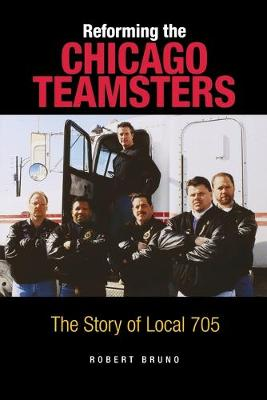 Reforming the Chicago Teamsters by Robert Bruno