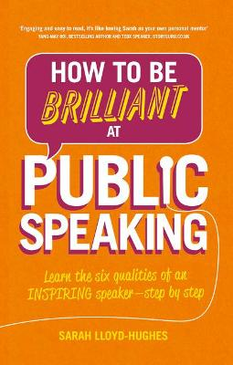 How to Be Brilliant at Public Speaking 2e by Sarah Hughes