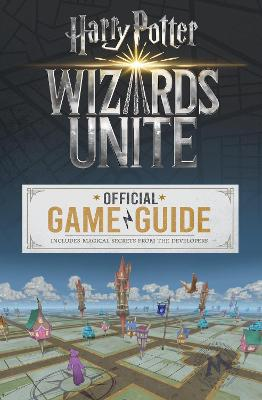 Wizards Unite: The Official Game Guide book