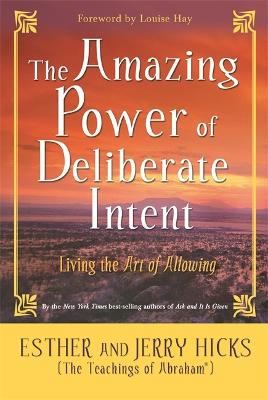 Amazing Power Of Deliberate Intent by Esther Hicks