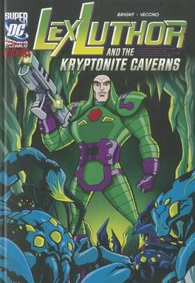 Lex Luthor and the Kryptonite Caverns by J E Bright