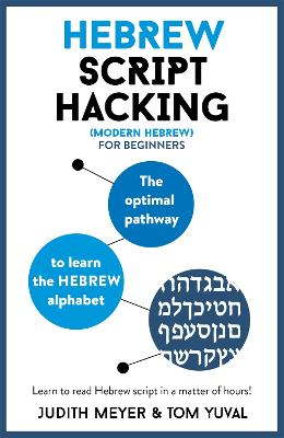 Hebrew Script Hacking: The optimal pathway to learn the Hebrew alphabet by Judith Meyer