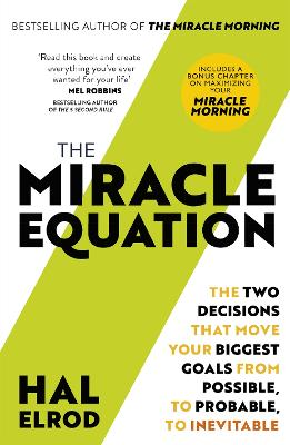 The Miracle Equation: You Are Only Two Decisions Away From Everything You Want by Hal Elrod