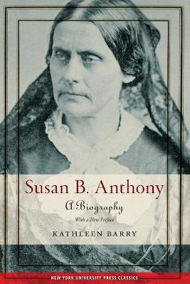 Susan B. Anthony: A Biography by Kathleen Barry