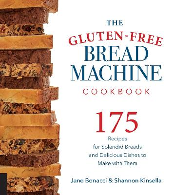 The Gluten-Free Bread Machine Cookbook by Jane Bonacci