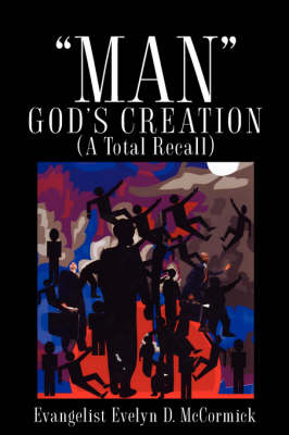 Man God's Creation (a Total Recall) by Evelyn D McCormick
