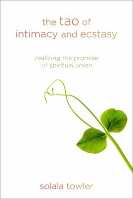 Tao of Intimacy and Ecstasy by Solala Towler