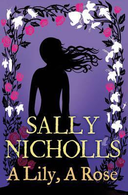 A Lily, A Rose by Sally Nicholls
