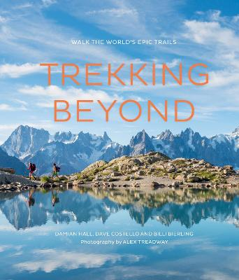 Trekking Beyond: Walk the world's epic trails by Alex Treadway
