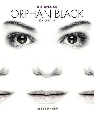 The DNA of Orphan Black by Abbie Bernstein