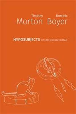 hyposubjects: on becoming human: 2021 by Timothy Morton