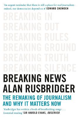 Breaking News: The Remaking of Journalism and Why It Matters Now book