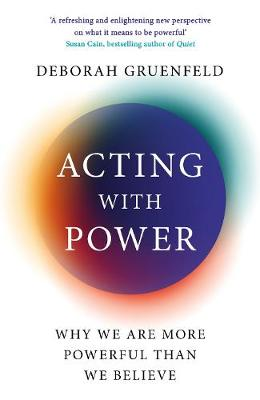 Acting with Power: Why We Are More Powerful than We Believe book