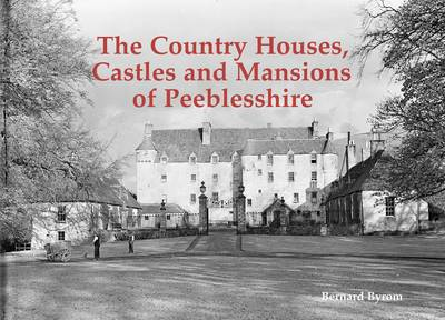 The Country Houses, Castles and Mansions of Peeblesshire by Bernard Byrom