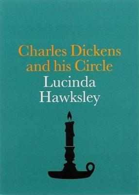 Dickens and His Circle by Lucinda Hawksley