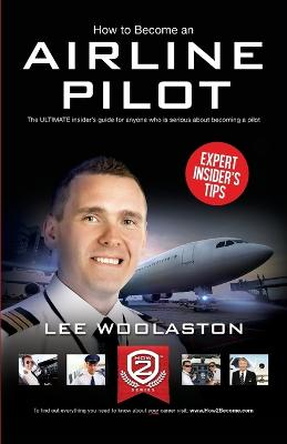 How to Become an Airline Pilot by Lee Woolaston