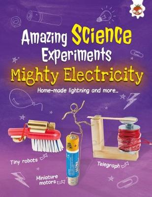 Amazing Science Experiments: Mighty Electricity: Home-made lightning and more... by Rob Ives