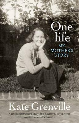 One Life: My Mother's Story by Kate Grenville