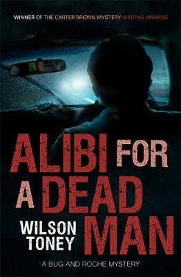 Alibi for a Dead Man: A Bug and Roche Mystery by Wilson Toney