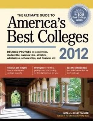 The Ultimate Guide to America's Best Colleges 2012 by Gen Tanabe