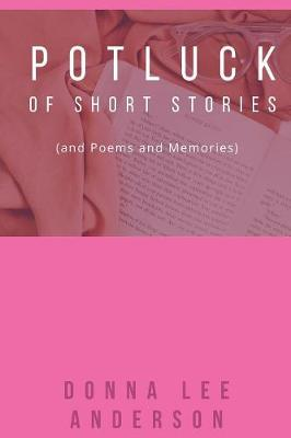 Potluck of Stories: And Poems and Memories by Donna Lee Anderson
