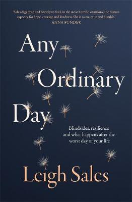 Any Ordinary Day: Blindsides, Resilience and What Happens After the Worst Day of Your Life by Leigh Sales