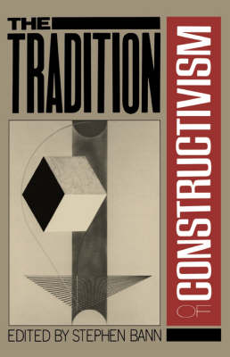 The Tradition Of Constructivism by Stephen Bann