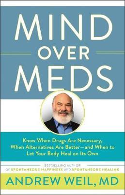 Mind Over Meds by Dr. Andrew Weil