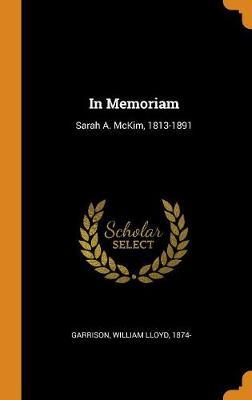 In Memoriam: Sarah A. McKim, 1813-1891 by William Lloyd Garrison