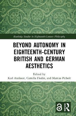 Beyond Autonomy in Eighteenth-Century British and German Aesthetics book