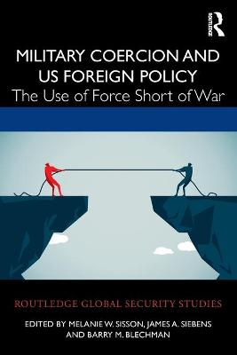 Military Coercion and US Foreign Policy: The Use of Force Short of War book